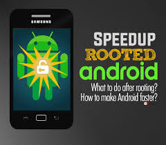 root my android phone make rooted android faster how to speed up my phone what app is