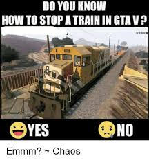 Gta V Memes - do you know how to stop atrain in gta v emmm chaos gta v