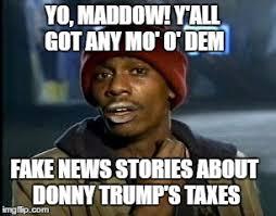 Meme Mo - yo maddow y all got any mo o dem donny trump tax returns to show