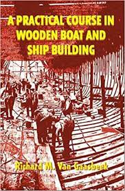 a practical course in wooden boat and ship building richard m van