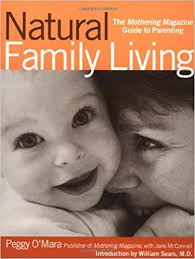 Natural Family Living The Mothering Magazine Guide to Parenting