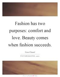 Comfort Quote Fashion Has Two Purposes Comfort And Love Beauty Comes When