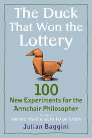 The Armchair Universe The Duck That Won The Lottery By Julian Baggini