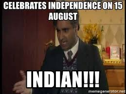 Indian Meme Generator - celebrates independence on 15 august indian goodness gracious
