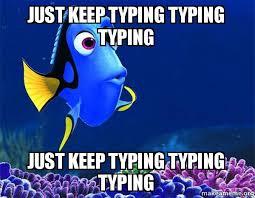 Typing Meme - just keep typing typing typing just keep typing typing typing dory