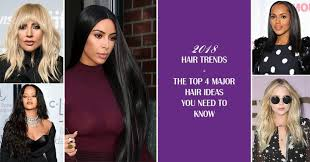 whats the trend for hair 2018 hair trends the top 4 major hair ideas you need to know