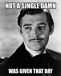 Gone With The Wind Meme - not a single damn was given things i love thursdays funny