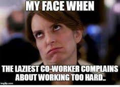 Co Worker Memes - yesterday my manager told me to watch my co worker because she