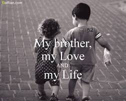 Cute In Love Quotes by Cute Brother Quote He Is Love And Life Golfian Com