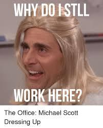 Michael Scott Memes - why dobstll work here michael scott meme on me me