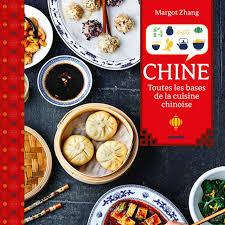 cuisiner chinois chine toutes les bases de la cuisine chinoise un livre de margot