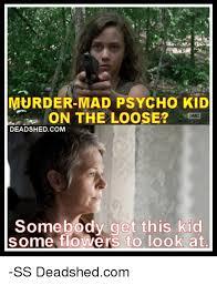 Mad Kid Meme - 25 best memes about psycho kid psycho kid memes