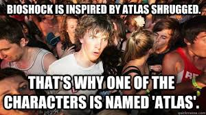 Atlas Shrugged Meme - bioshock is inspired by atlas shrugged that s why one of the