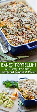 baked tortellini with turkey butternut squash chard recipe
