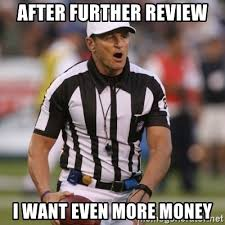Ed Hochuli Meme - after further review i want even more money ed hochuli ref