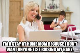 Stay At Home Mom Meme - stay at home moms don t work that hard return of kings