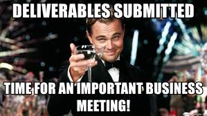 Business Meeting Meme - deliverables submitted time for an important business meeting