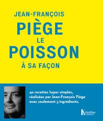 livre cuisine poisson jean françois piège mes livres