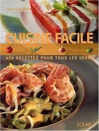 livre cuisine facile cuisine facile 450 recettes pour tous les jours claude