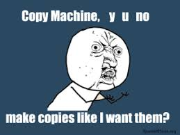 Copy Machine Meme - the copy machine can be a big source of teacherproblems teacher
