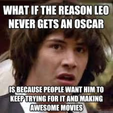 Meme Leonardo - leonardo dicaprio s famous internet memes virals at oscars 2014