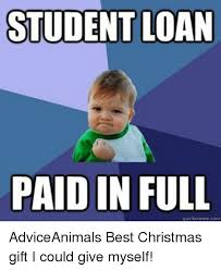 Paid In Full Meme - student loan paid in full quickmeme coma adviceanimals best