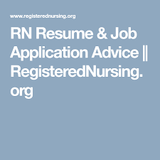 rn resume application advice registerednursing org