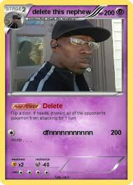 Pokemon Card Meme - pokemon card variation delete this nephew know your meme