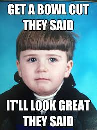 Bowl Haircut Meme - get a bowl cut they said it ll look great they said dont cry