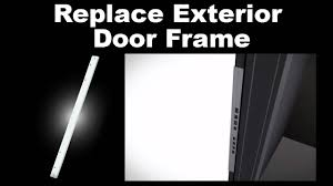 How To Replace Exterior Door Frame Replace Exterior Door Frame Replacement That Protects Your Home