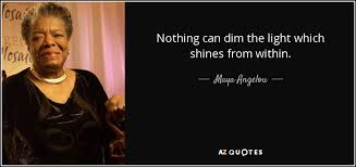 nothing can dim the light that shines from within maya angelou quote nothing can dim the light which shines from within