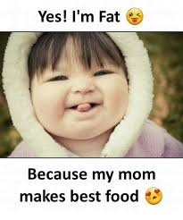 Best Mom Meme - yes i m fat because my mom makes best food food meme on