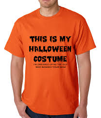Mens Halloween T Shirts by This Is My Halloween Costume The Guy Who Banged Your Mom Mens T Shirt