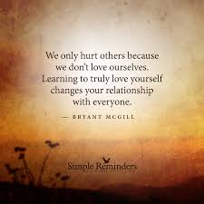 we only hurt others because we don u0027t love ourselves learning to