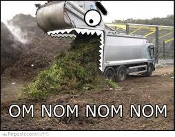 Nom Nom Nom Meme - om nom nom nom garbage truck reposti