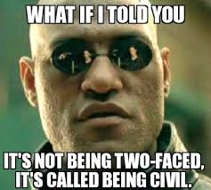 Two Face Meme - when people say im two faced for not being a dick to people i
