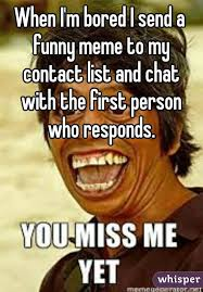 Bored Meme - i m bored i send a funny meme to my contact list and chat with the