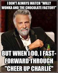 Willy Wonka And The Chocolate Factory Meme - i don t always watch willy wonka and the chocolate factory but