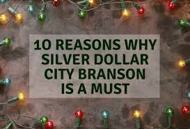 10 reasons time at silver dollar city branson is a