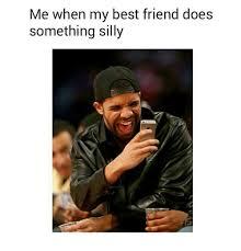 My Best Friend Meme - me when my best friend does something silly best friend meme on