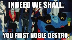 Cobra Commander Meme - indeed we shall you first noble destro cobra commander speaks