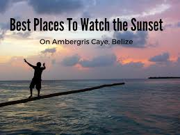 my 9 favorite spots to watch the sunset on ambergris caye san