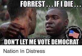 Vote For Me Meme - forrest ifidie dontlet me vote democrat nation in distress meme on