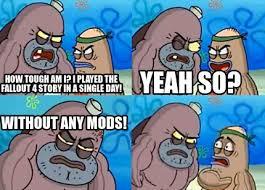 How Tough Am I Meme - meme maker how tough am i i played the fallout 4 story in a single