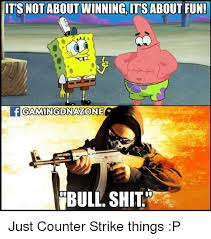 Counter Strike Memes - its not about winning its about fun one ibull shitt just counter