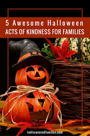 awesome halloween pics 5 awesome halloween acts of kindness for families