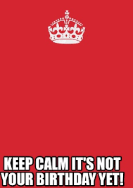 Make My Own Keep Calm Meme - meme maker keep calm its not your birthday yet1