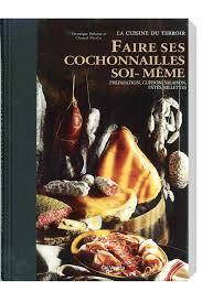 faire un livre de cuisine livre faire ses cochonnailles soi même tom press