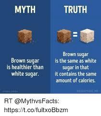 Sugar Brown Meme - myth truth brown sugar is healthier than white sugar brown sugar is