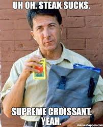 Uh Meme - uh oh steak sucks supreme croissant yeah meme rainman 51291